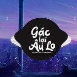 Tải bài hát Gác Lại Âu Lo (2AO Remix) Mp3