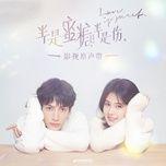 Tải bài hát Tình Yêu Chính Là / 爱是 (Nửa Là Đường Mật, Nửa Là Đau Thương OST) Mp3