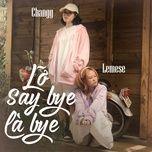 Tải bài hát Lỡ Say Bye Là Bye Mp3