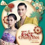Tải bài hát Tết Chung Đôi  Mp3