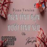 Tải bài hát Trên Tình Bạn Dưới Tình Yêu (Piano Cover) Mp3