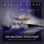 Tải bài hát We Belong Together (Mimi's Late Night Valentine's Mix) Mp3