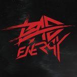 Tải bài hát Bad Energy Mp3