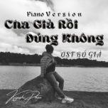 Tải bài hát Cha Già Rồi Đúng Không (Piano Cover) Mp3