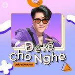 Tải bài hát Để Kể Cho Nghe Episode 1: Châu Đăng Khoa Mp3