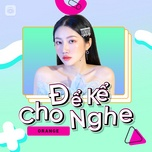 Tải bài hát Để Kể Cho Nghe Episode 2: Orange Mp3