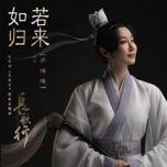 Tải bài hát Nếu Như Trở Về / 如若归来 (Trường Ca Hành OST) Mp3