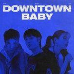 Tải bài hát Downtown Baby Mp3