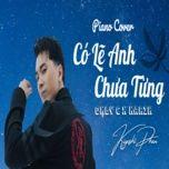Tải bài hát Có Lẽ Anh Chưa Từng (Piano Cover) Mp3