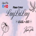 Tải bài hát LayLaLay (Piano Cover) Mp3