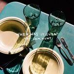 Tải bài hát When Was It Over Mp3