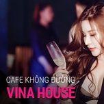Tải bài hát Nonstop Vinahouse 2021, Cafe Không Đường Remix Tiktok, Nonstop Việt Mix - Cà Phê Không Đường Remix Mp3
