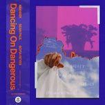Tải bài hát Dancing On Dangerous Mp3