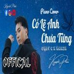 Có Lẽ Anh Chưa Từng (Piano Cover)