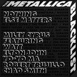 Tải bài hát Nothing Else Matters (Feat. Watt, Elton John, Yo-yo Ma, Robert Trujillo, Chad Smith) Mp3