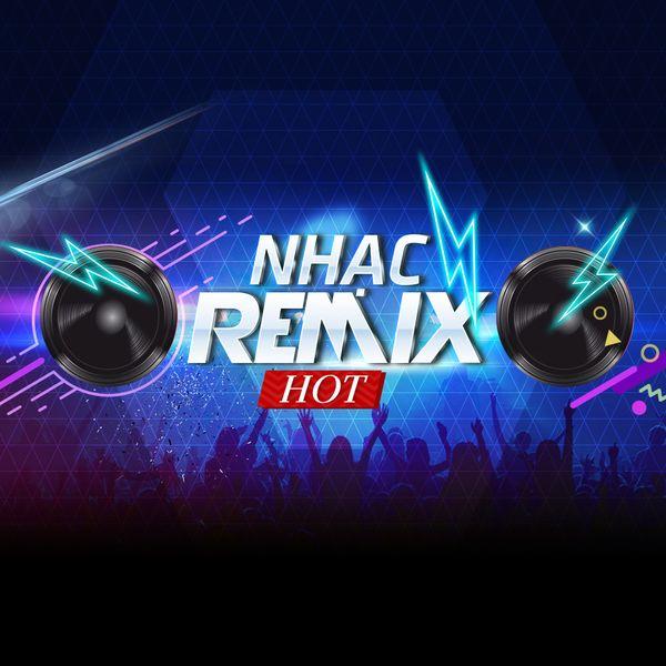 Nhạc Việt Remix Hot